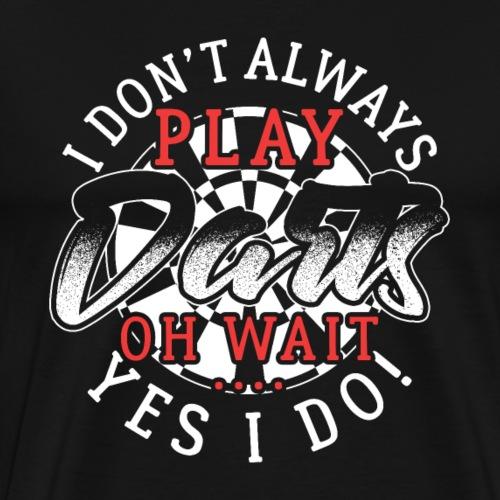 I Don't Always Play Darts Oh Wait, Yes I Do! - Men's Premium T-Shirt