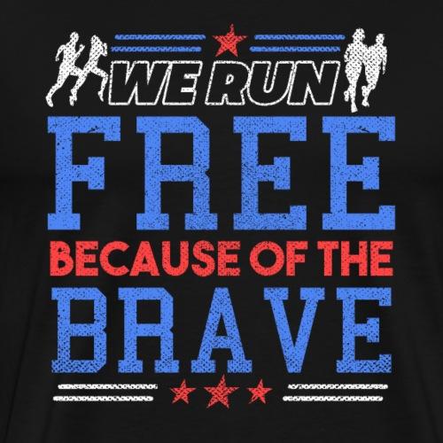 WE RUN FREE BECAUSE OF THE BRAVE - Men's Premium T-Shirt