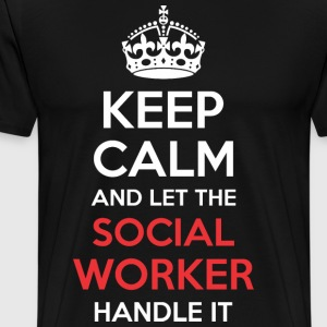 Keep Calm And Let Social Worker Handle It - Men's Premium T-Shirt