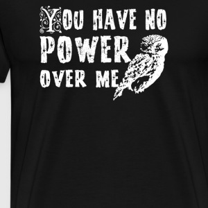 You Have No Power Over Me - Men's Premium T-Shirt