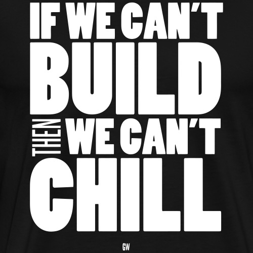 Build To Chill - Men's Premium T-Shirt