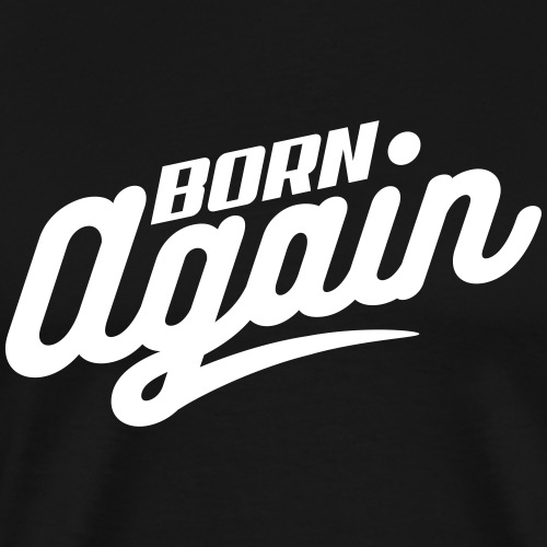 Born Again - Men's Premium T-Shirt