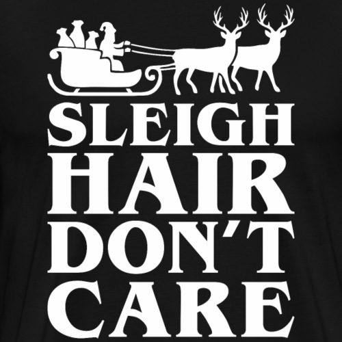 Sleigh Hair Dont Care Christmas Santa - Men's Premium T-Shirt