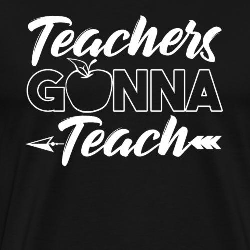 Teachers Gonna Teach - Men's Premium T-Shirt