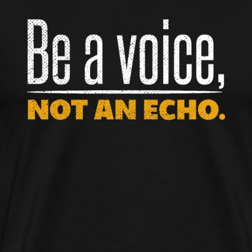 Be a voice not an echo - Men's Premium T-Shirt