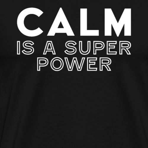 CALM is a super power - Men's Premium T-Shirt