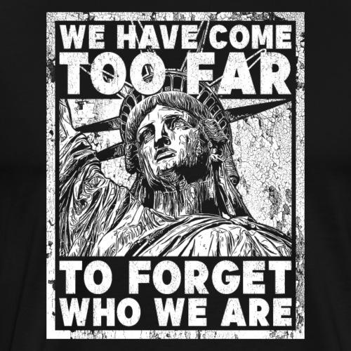 We Have Come Too Far - Men's Premium T-Shirt