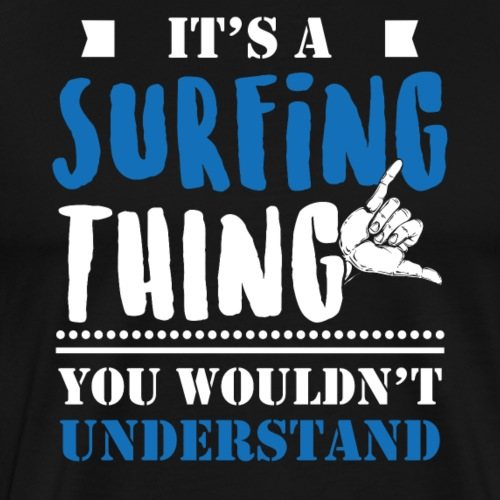 IT'S A SURFING THING YOU WOULDN'T UNDERSTAND - Men's Premium T-Shirt