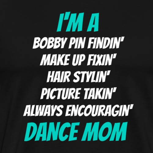 Dance Mom - Men's Premium T-Shirt