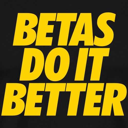 Betas Do It Better - Men's Premium T-Shirt