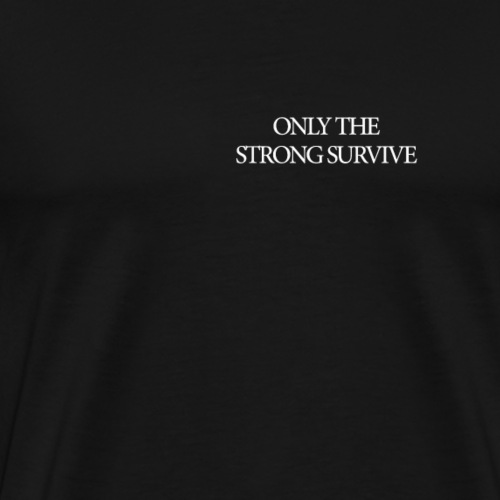 Only the Strong Survive Tee - Men's Premium T-Shirt