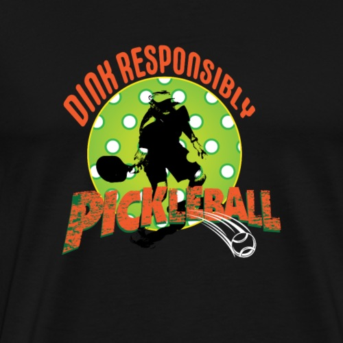 Pickleball Dink Responsibly Gift for Pickle Ball Players - Men's Premium T-Shirt