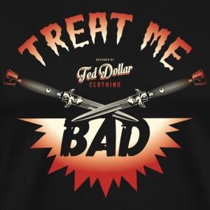 Treat me Bad - Men's Premium T-Shirt
