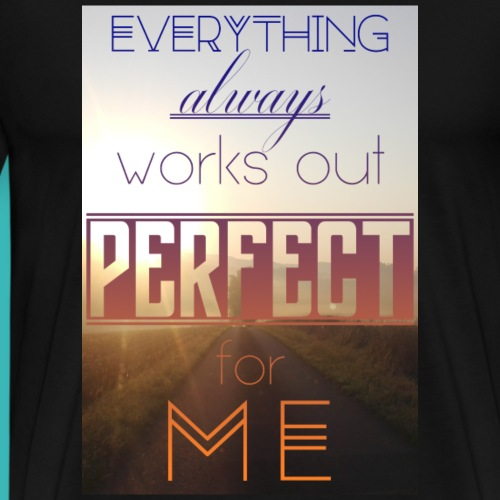Everything Always Works Out Perfect For Me - Men's Premium T-Shirt