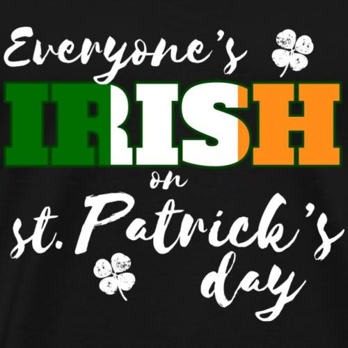Everyone is Irish on St. Patrick's Day - Men's Premium T-Shirt
