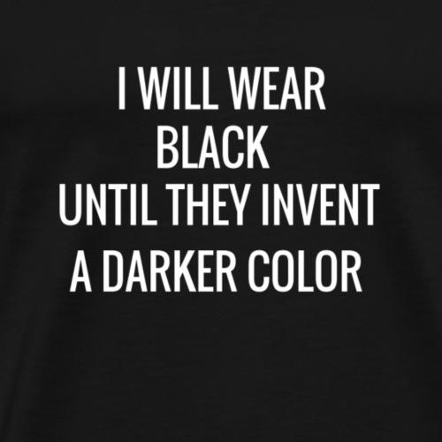 I WILL WEAR BLACK UNTIL... - Men's Premium T-Shirt