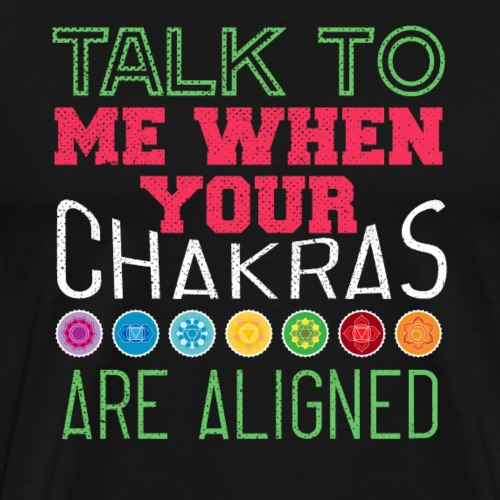 TALK TO ME WHEN YOUR CHAKRAS ARE ALIGNED - Men's Premium T-Shirt