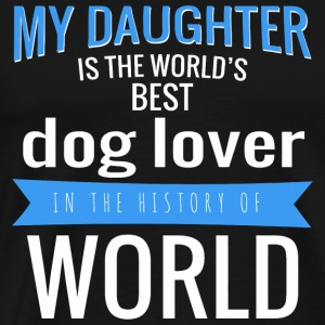 Dog lover - my daughter is the world's best dog - Men's Premium T-Shirt