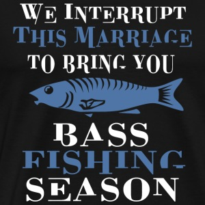 FISHING - THE INTERRUPT THIS MARRIAGE TO BRING Y - Men's Premium T-Shirt