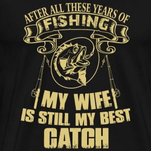 Fishing - Fishing My Wife Is Still Best My Coach - Men's Premium T-Shirt