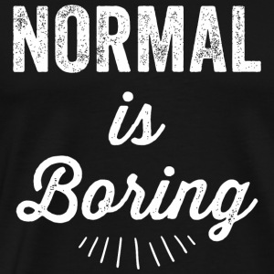 Boring - Normal is Boring - Men's Premium T-Shirt