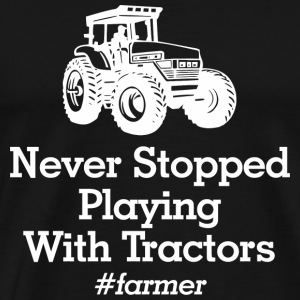 Tractor - never stopped playing with tractors fa - Men's Premium T-Shirt