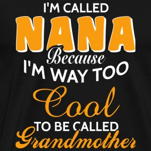 Grandmother - I'm Called Nana And Grandmother T - Men's Premium T-Shirt