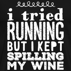 Wine - I tried running but i kept spilling my wi - Men's Premium T-Shirt