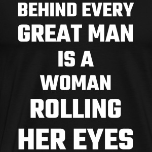 Husband - Behind Every Great Man Is A Woman Roll - Men's Premium T-Shirt