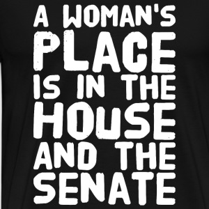 Woman - A woman's place is in the house and the - Men's Premium T-Shirt