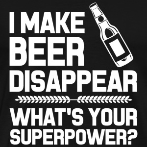 Beer - i make beer disappear what's your superpo - Men's Premium T-Shirt