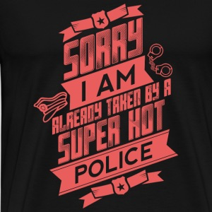 POLICE - Sorry I Am Already Taken By A Super Hot - Men's Premium T-Shirt