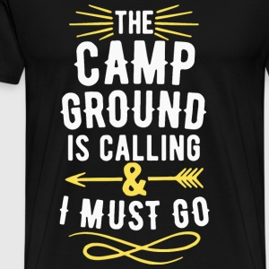 Camping - The Camp Ground Is Calling I Must Go - Men's Premium T-Shirt