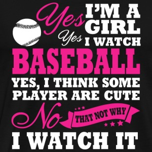 Baseball - Yes, I Watch Baseball. Yes I Think So - Men's Premium T-Shirt