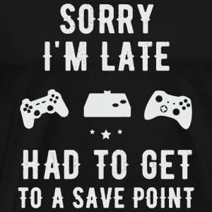 Gamer - Sorry I'm Late I Had to get to a save po - Men's Premium T-Shirt