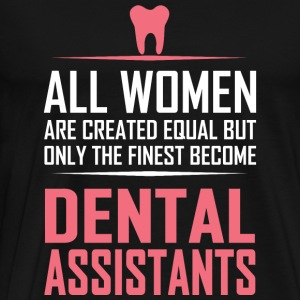 DENTAL ASSISTANT - ALL WOMEN ARE CREATED EQUAL B - Men's Premium T-Shirt