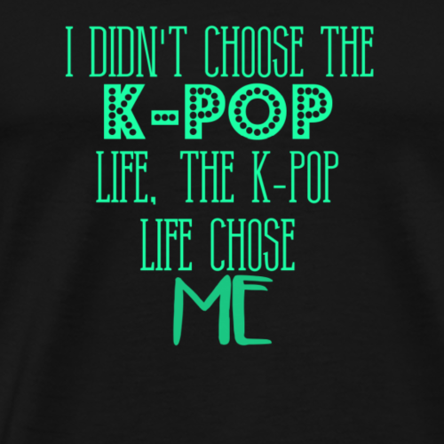 K-Pop life chose me - Men's Premium T-Shirt