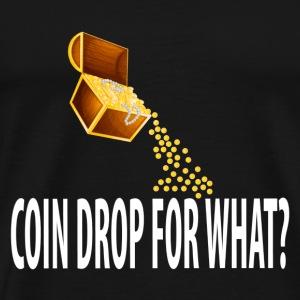 Coin Drop For What? - Men's Premium T-Shirt