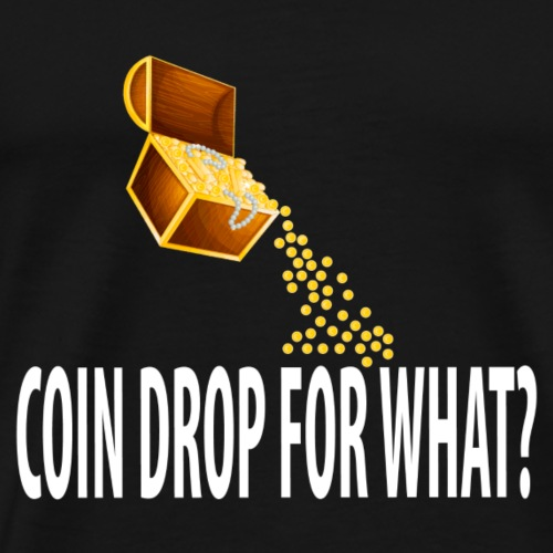 Coin Drop For What? - Men's Premium T-Shirt