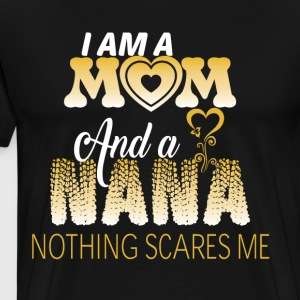 I Am A Mom And A Nana Nothing Scare Me T Shirt - Men's Premium T-Shirt