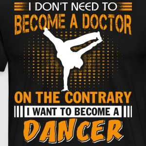 I Want To Become A Dancer T Shirt - Men's Premium T-Shirt
