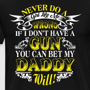 You Can Bet My Daddy T Shirt - Men's Premium T-Shirt