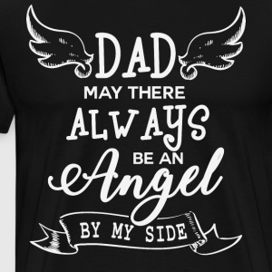 Dad May There Always Be An Angel T Shirt - Men's Premium T-Shirt