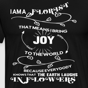 I Am A Florist T Shirt - Men's Premium T-Shirt