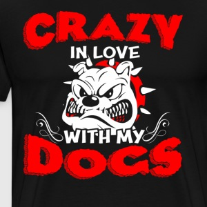 Crazy In Love With My Dogs T Shirt - Men's Premium T-Shirt