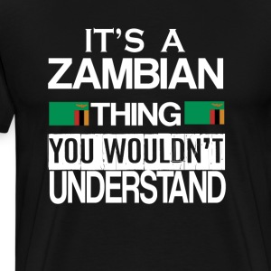 It's A Zambian Thing You Wouldn't Understand - Men's Premium T-Shirt