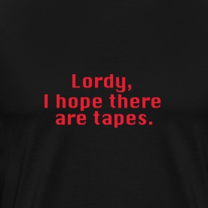 Lordy, I hope there are tapes - Men's Premium T-Shirt