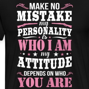 Make No Mistake My Personality Is Who I Am T Shirt - Men's Premium T-Shirt