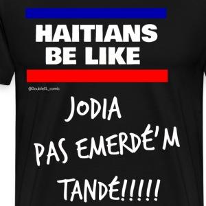 Hatians Be Like Jodia Emerdé'm Tandé - Men's Premium T-Shirt