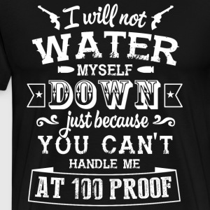 I Will Not Water Myself Down T Shirt - Men's Premium T-Shirt
